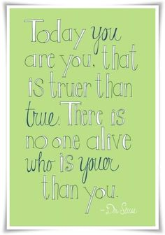 I love this quote -  love Dr. Seuss