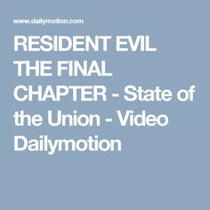 RESIDENT EVIL THE FINAL CHAPTER - State of the Union - Video Dailymotion