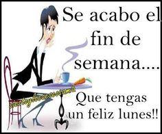 ¡Que tengas un feliz lunes! #dias_semana #fin_de_semana #feliz_lunes