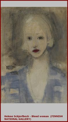 Blond Woman Artist Helene Schjerfbeck Completion Date 1925 Style Expressionism Genre portrait Helene Schjerfbeck, Girl Reading, Helsinki, Survival Blanket, Famous Art, Portrait Art, Figurative Art, Art Museum, Art Gallery