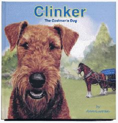 Clinker the Coalmans Dog by Ann Curran 65 pages with over 90 full colour illustrations  When Clinker the Airedale tries to help with the coal deliveries things don't go as planned, so Clinker seeks help from his good friend Counter,  the gentle cart horse. http://www.ragtail.co.uk/book.htm