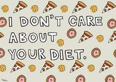 You may not like it, but I'm going to keep eating this delicious donut. Or whatever. I Don't Care About Your Diet Print - Hand-Illustrated My Funny Valentine, Body Image Art, Whatever Forever, Positive Body Image, Youre My Person, Word Up, Body Love, I Don't Care, Care About You
