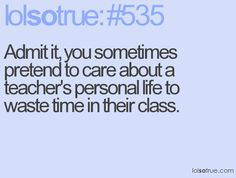 this is so true....and i used to fall for it in my middle school classroom...what was i thinking?  lol