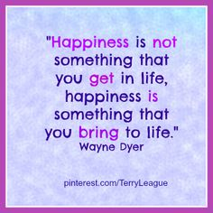 """""""...happiness is something you bring to life."""" #quotes"""