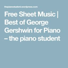 Free Sheet Music | Best of George Gershwin for Piano – the piano student