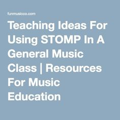 Teaching Ideas For Using STOMP In A General Music Class   Resources For Music Education