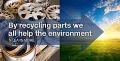 By recycling parts we all help the environment