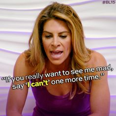 """""""If you really want to see me mad, say 'I can't' one more time."""" - Jillian Michaels"""