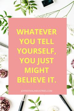 Whatever you tell yourself you might just believe quote. Think Positive Quotes, Positive Vibes, Always Quotes, Believe Quotes, Just Believe, Greater Good, Busy Life, Feeling Happy, Best Memories