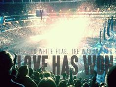 We raise our white flag. The war is over. Love has won. Jesus has won! Passion 2012 Atlanta