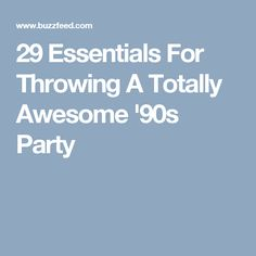 29 Essentials For Throwing A Totally Awesome '90s Party                                                                                                                                                                                 More