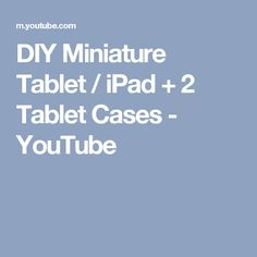 DIY Miniature Tablet / iPad + 2 Tablet Cases - YouTube