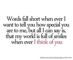 This is almost ALWAYS the deal....and I wish I could tell you....but it's impossible to because I could never tell you how amazing you are!!! Your way more than words can explain.