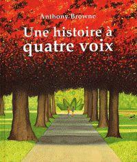 Une histoire à quatre voix / Anthony Browne. 28 exemplaires. http://buweb.univ-orleans.fr/ipac20/ipac.jsp?session=S432883662NE9.940&profile=scd&uri=full=3100001~!282097~!3&source=~!la_source&ri=9&aspect=subtab66&menu=search&&ipp=25&spp=20&term=histoire%2Bquatre%2Bvoix&index=.TI&uindex=&aspect=subtab66&menu=search&ri=9
