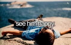 Before I die, I want to... see him happy.