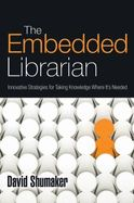 The embedded librarian : innovative strategies for taking knowledge where it's needed / David Shumaker. - Medford : Information Today, 2012