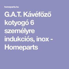 G.A.T. Kávéfőző kotyogó 6 személyre indukciós, inox - Homeparts