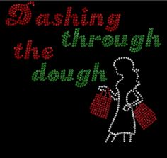 Dashing through the dough  Rhinestone Shirt!!! Rhinestone Shirts! Regular cut t-shirt sizes small- extra large $25.00, On a ladies cut t-shirt $30.00, on a long sleeve tee shirt or sweat shirt $35.00. Add an additional $5.00 for plus sizes. Shipping $5.00 first item, additional items $2.50 www.facebook.com/beachbumzbazaars
