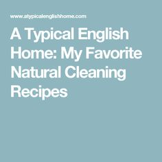 A Typical English Home: My Favorite Natural Cleaning Recipes