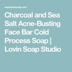 Charcoal and Sea Salt Acne-Busting Face Bar Cold Process Soap | Lovin Soap Studio