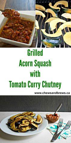Grilled Acorn Squash with Tomato Curry Chutney ~ www.chewsandbrews.ca