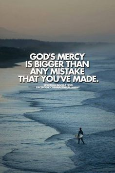God's mercy is bigger than any mistake that you've made. Jesus life, death, burial, resurrection and the promise of His return is the Gospel. He is greater than all my sin. Oh, how I love Jesus. Faith Quotes, Bible Quotes, Bible Verses, Mercy Quotes, Healing Scriptures, Heart Quotes, Saint Esprit, Jesus Loves Me, Gods Grace
