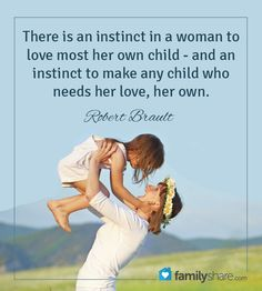 There is an instinct in a woman to love most her own child - and an instinct to make any child who needs her love, her own.