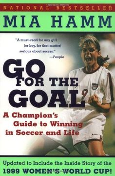 Go For the Goal: A Champion's Guide To Winning In Soccer And Life by Mia Hamm, http://www.amazon.com/dp/0060931590/ref=cm_sw_r_pi_dp_AqZDqb15H387M