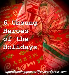 The 6 Unsung Heroes of the #Holidays #Christmas upandcomingquarterlifer.wordpress.com