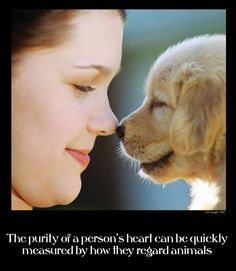 The purity of a person's heart can be quickly measured by how they regard animals