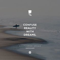 #gentlemenspeak #gentlemen #quotes #follow #life #beach #confused #reality #inspirational #seaside #amazingview #surfing