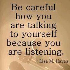Self are at it's finest. Listen to yourself and make sure what you're saying is kind, compassionate, and helpful.
