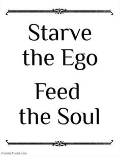 DownDog Inspirations: Starve the ego, feed the soul… From the Downdog Diary Yoga Blog found exclusively at DownDog Boutique. DownDog Diary brings together yoga stories from around the web on Yoga Lifestyle... Read more at DownDog Diary