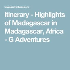 Itinerary - Highlights of Madagascar in Madagascar, Africa - G Adventures