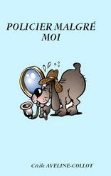 Policier malgré moi de Cécile AVELINE COLLOT http://lalibrairiedesinconnus.blog4ever.com/policier-malgre-moi