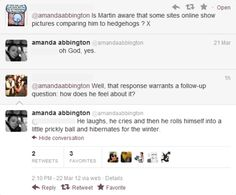 Amanda Abbington (Martin's wife) response to John being compared to a hedgehog.     This is just magic! Bahahaah.