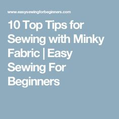 10 Top Tips for Sewing with Minky Fabric | Easy Sewing For Beginners