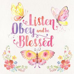 An adorable watercolor downloadable print with colorful butterflies and flowers along with the saying Listen Obey and be Blessed for you to print