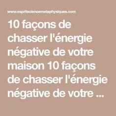 10 façons de chasser l'énergie négative de votre maison 10façons de chasser l'énergie négative de votre maison L'énergie négative ou nuisible s'infiltre dans nos espaces tout le temps. Quelle que soit la raison pour laquelleelle estentrée, enlever régulièrement l'énergie négative de votre