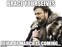 Brace Yourselves X is Coming Meme | BRACE YOURSELVES FEIRA DE MARÇO IS COMING... | image tagged in memes,brace yourselves x is coming | made w/ Imgflip meme maker