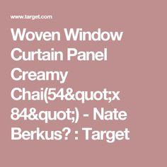 "Woven Window Curtain Panel Creamy Chai(54""x 84"") - Nate Berkus™ : Target"