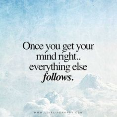 Getting your mind right is the best thing in the world, positive vibes = possibilities, good things happy things