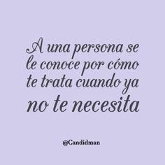 """""""A una persona se le conoce por cómo te trata cuando ya no te necesita"""". #palabras #desamor #amor #voda #Frases"""