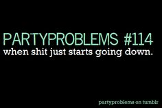 party problems Just Start, Live Free, Girl Problems, Sober, Girl Stuff, Best Part Of Me, Trippy, Teenagers, Good Times