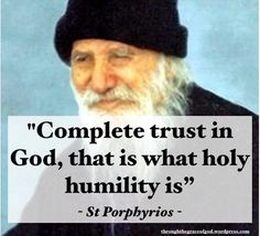 """""""Complete trust in God – that's what holy humility is. Complete obedience to God, without protest, without reaction, even when some things seem difficult and unreasonable. Abandonment to the hands of God."""" - St Porphyrios #orthodoxquotes #orthodoxy #christianquotes #stporphyrios #stporphyriosquotes #throughthegraceofgod"""