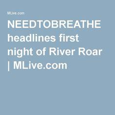 NEEDTOBREATHE headlines first night of River Roar | MLive.com