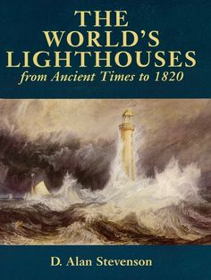 The World's Lighthouses by D. Alan Stevenson  This superb, profusely illustrated survey by noted authority recounts the history of seamarks from antiquity to the early 19th century. Chronicling both the construction of the towers and the methods of illumination, the text offers a wealth of technical data in highly readable form, plus 261 black-and-white illustrations.