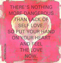 """""""There's nothing more dangerous than lack of self love. So put your hand on your heart and feel the love now."""" ~Pamela Miles #quotes #Reiki"""