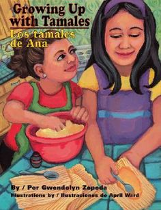Growing Up with Tamales/Los Tamales de Ana by Gwendolyn Zepeda - Ana and Lidia make tamales.
