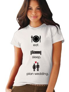 Eat. Sleep. Plan Wedding.   Funny Bride to be Wedding t-shirt. Bachelorette t-shirt by kennieblossoms. Explore more products on http://kennieblossoms.etsy.com